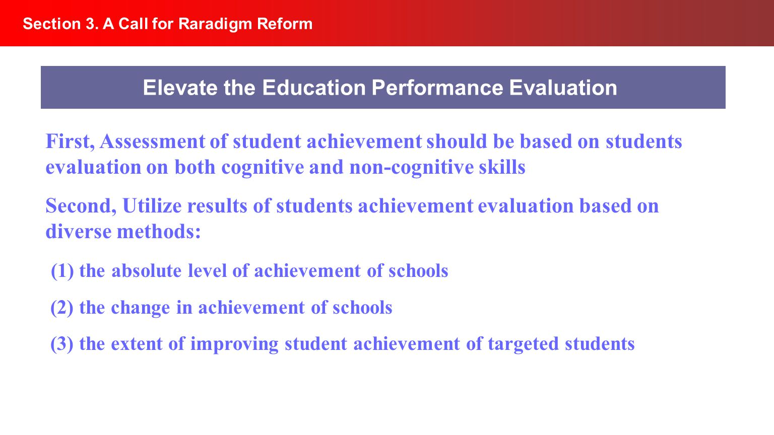 Section 3. A Call for Raradigm Reform Elevate the Education Performance Evaluation First, Assessment of student achievement should be based on student