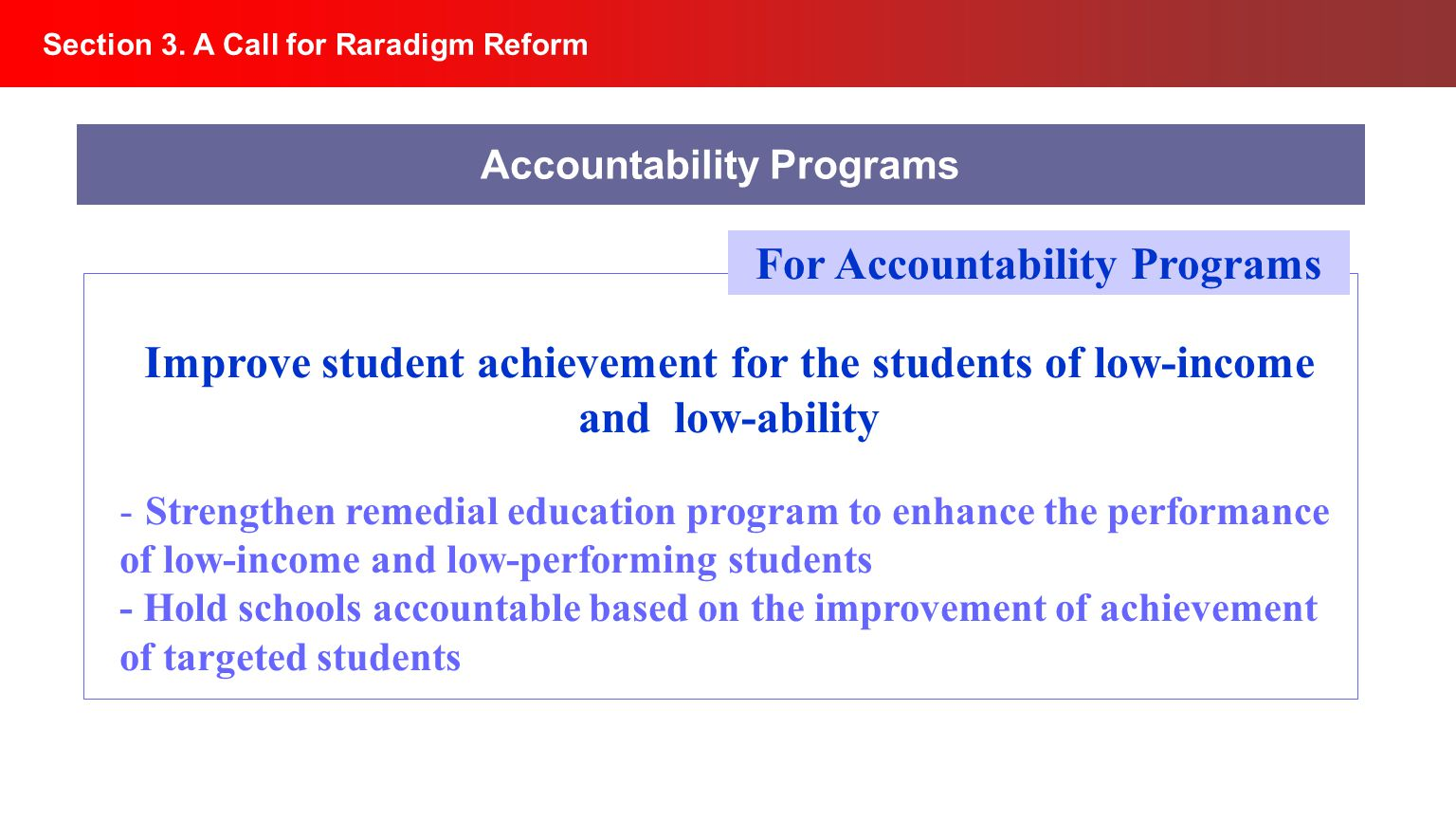 Section 3. A Call for Raradigm Reform Accountability Programs Improve student achievement for the students of low-income and low-ability -Strengthen r