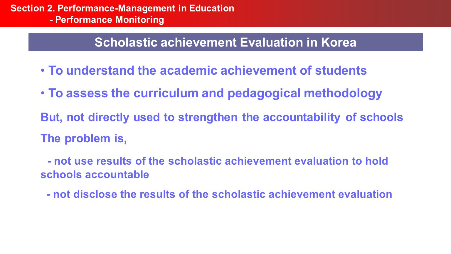 Section 2. Performance-Management in Education - Performance Monitoring Scholastic achievement Evaluation in Korea To understand the academic achievem