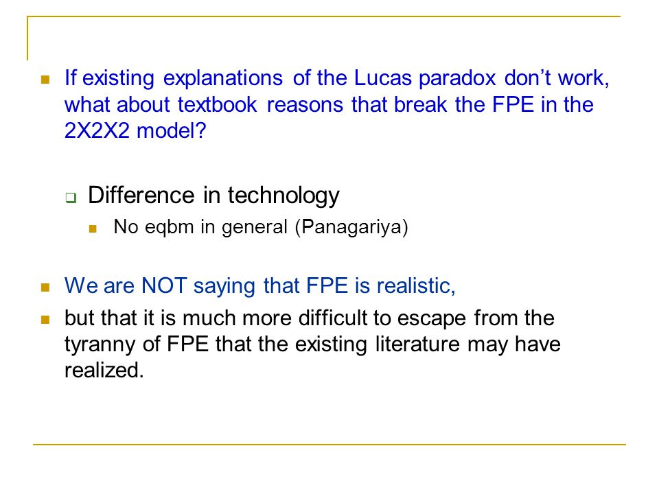 If existing explanations of the Lucas paradox don't work, what about textbook reasons that break the FPE in the 2X2X2 model?  Difference in technolog