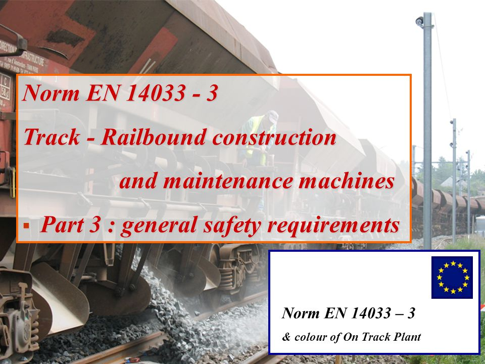 Norm EN 14033 – 3 & colour of On Track Plant Norm EN 14033 - 3 Track - Railbound construction and maintenance machines  Part 3 : general safety requirements