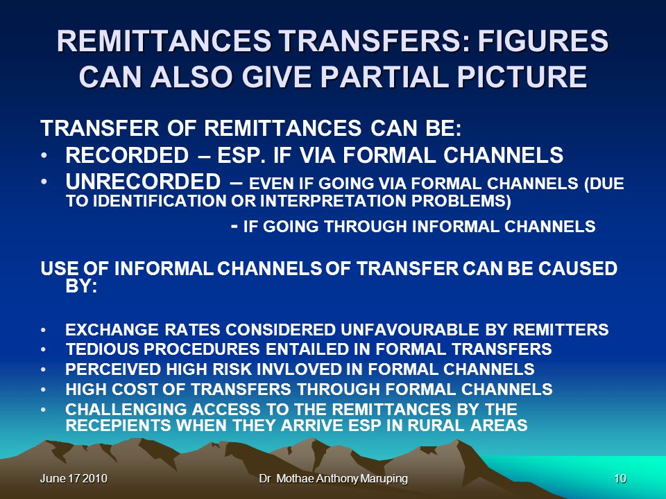 June 17 2010Dr Mothae Anthony Maruping10 REMITTANCES TRANSFERS: FIGURES CAN ALSO GIVE PARTIAL PICTURE TRANSFER OF REMITTANCES CAN BE: RECORDED – ESP.