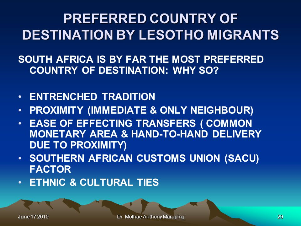 June 17 2010Dr Mothae Anthony Maruping29 PREFERRED COUNTRY OF DESTINATION BY LESOTHO MIGRANTS SOUTH AFRICA IS BY FAR THE MOST PREFERRED COUNTRY OF DESTINATION: WHY SO.