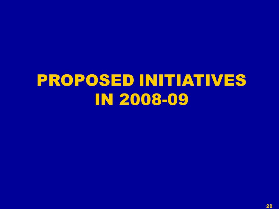 20 PROPOSED INITIATIVES IN 2008-09