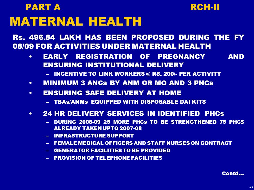 PART A RCH-II MATERNAL HEALTH Rs. 496.84 LAKH HAS BEEN PROPOSED DURING THE FY 08/09 FOR ACTIVITIES UNDER MATERNAL HEALTH EARLY REGISTRATION OF PREGNAN