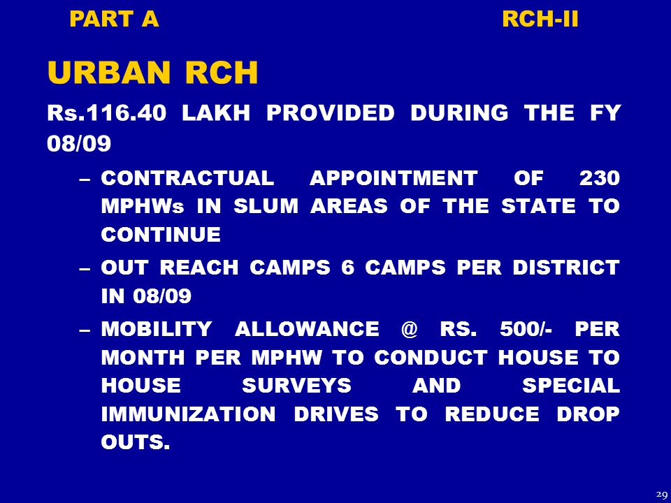 URBAN RCH Rs.116.40 LAKH PROVIDED DURING THE FY 08/09 –CONTRACTUAL APPOINTMENT OF 230 MPHWs IN SLUM AREAS OF THE STATE TO CONTINUE –OUT REACH CAMPS 6