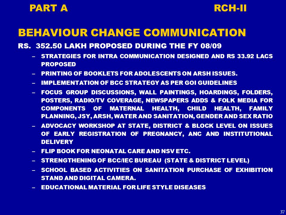 BEHAVIOUR CHANGE COMMUNICATION RS. 352.50 LAKH PROPOSED DURING THE FY 08/09 –STRATEGIES FOR INTRA COMMUNICATION DESIGNED AND RS 33.92 LACS PROPOSED –P