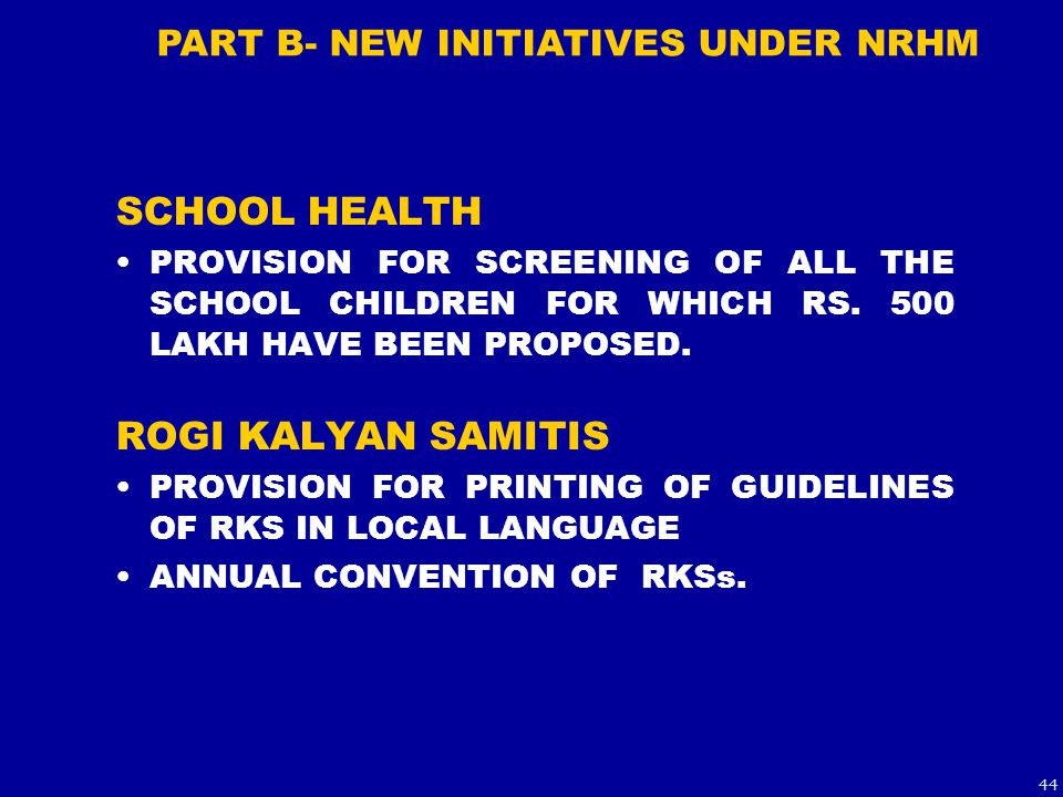 SCHOOL HEALTH PROVISION FOR SCREENING OF ALL THE SCHOOL CHILDREN FOR WHICH RS. 500 LAKH HAVE BEEN PROPOSED. ROGI KALYAN SAMITIS PROVISION FOR PRINTING
