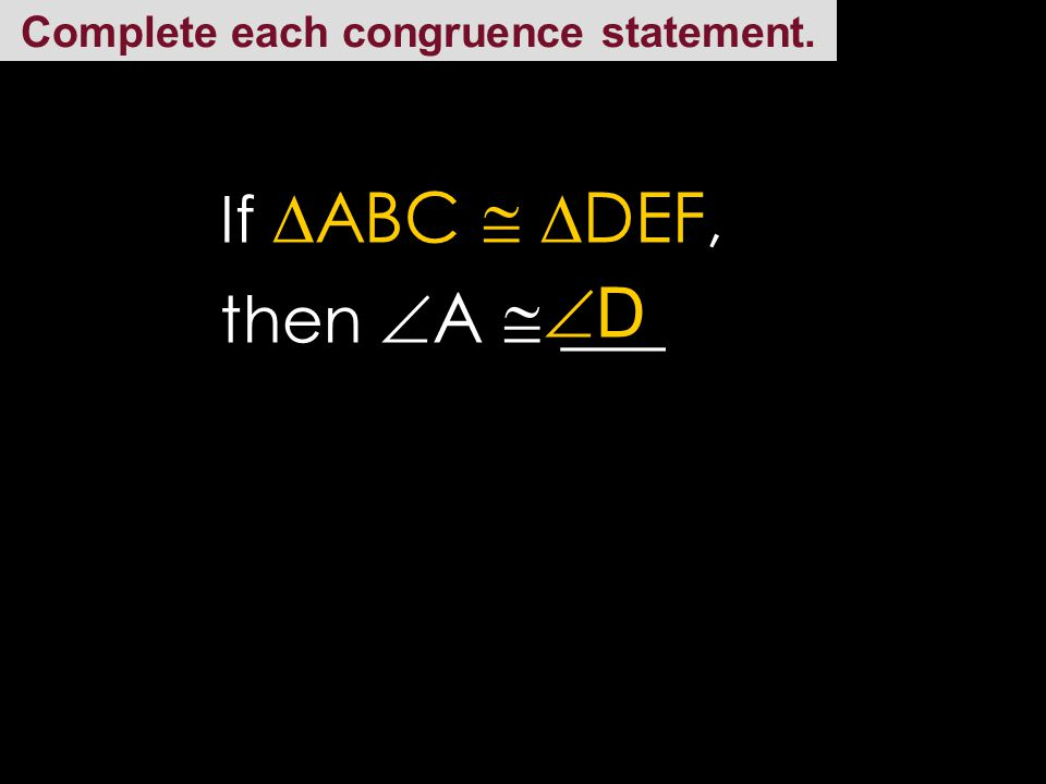 Complete each congruence statement. If  ABC   DEF, then BC  ___ EF