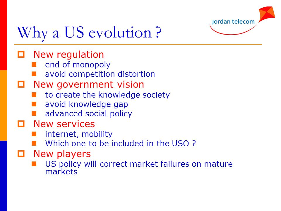 Why a US evolution ?  New regulation end of monopoly avoid competition distortion  New government vision to create the knowledge society avoid knowl