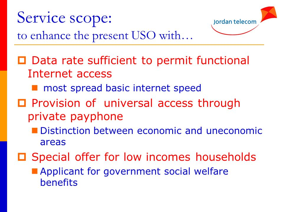 Service scope: to enhance the present USO with…  Data rate sufficient to permit functional Internet access most spread basic internet speed  Provisi