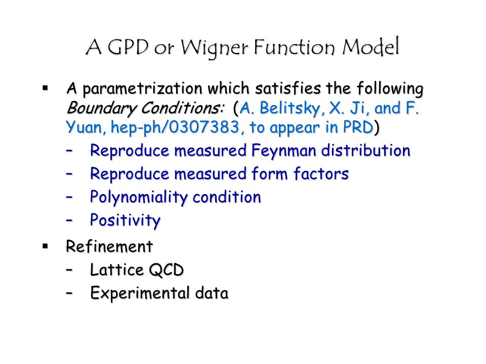 A GPD or Wigner Function Model  A parametrization which satisfies the following Boundary Conditions: (A.