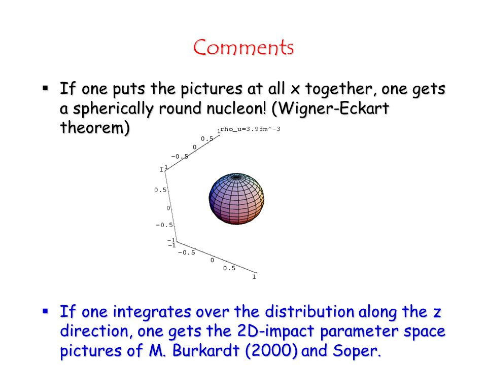 Comments  If one puts the pictures at all x together, one gets a spherically round nucleon.