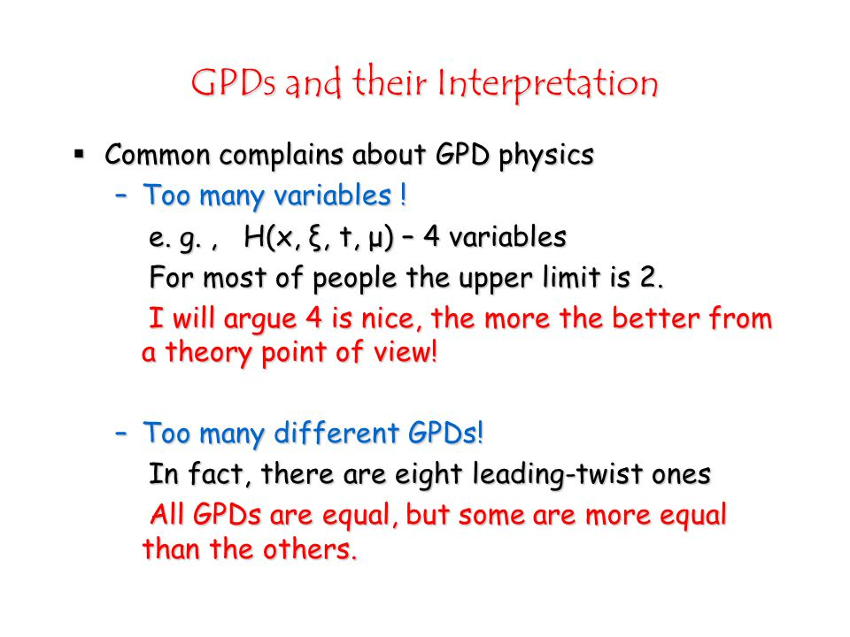 GPDs and their Interpretation  Common complains about GPD physics –Too many variables .