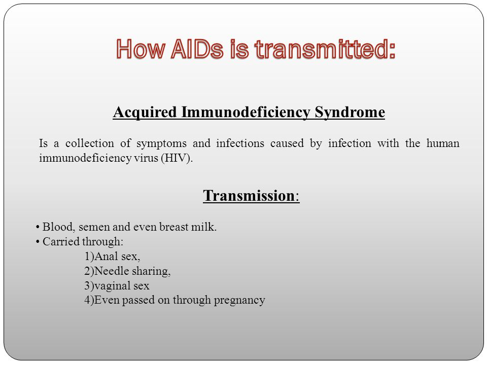 Acquired Immunodeficiency Syndrome Is a collection of symptoms and infections caused by infection with the human immunodeficiency virus (HIV).