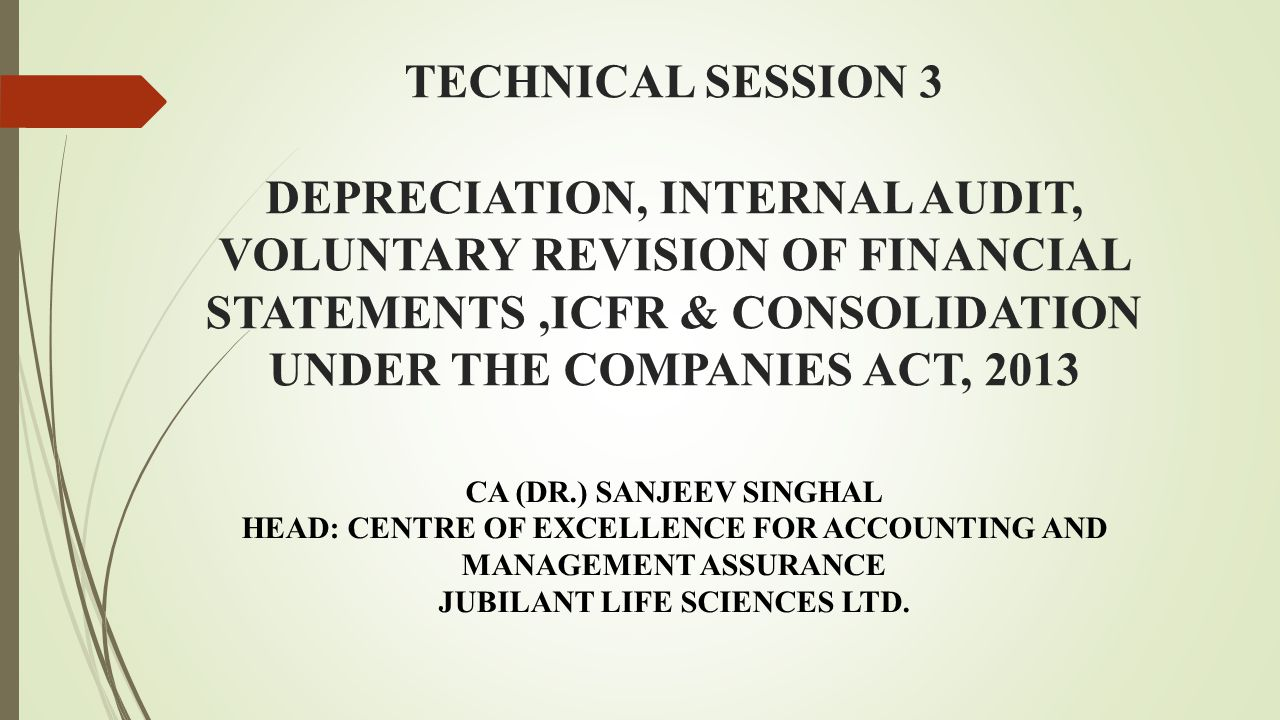 TECHNICAL SESSION 3 DEPRECIATION, INTERNAL AUDIT, VOLUNTARY REVISION OF FINANCIAL STATEMENTS,ICFR & CONSOLIDATION UNDER THE COMPANIES ACT, 2013 CA (DR