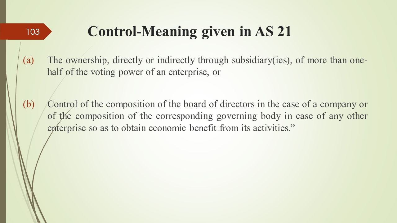 Control-Meaning given in AS 21 (a)The ownership, directly or indirectly through subsidiary(ies), of more than one- half of the voting power of an ente