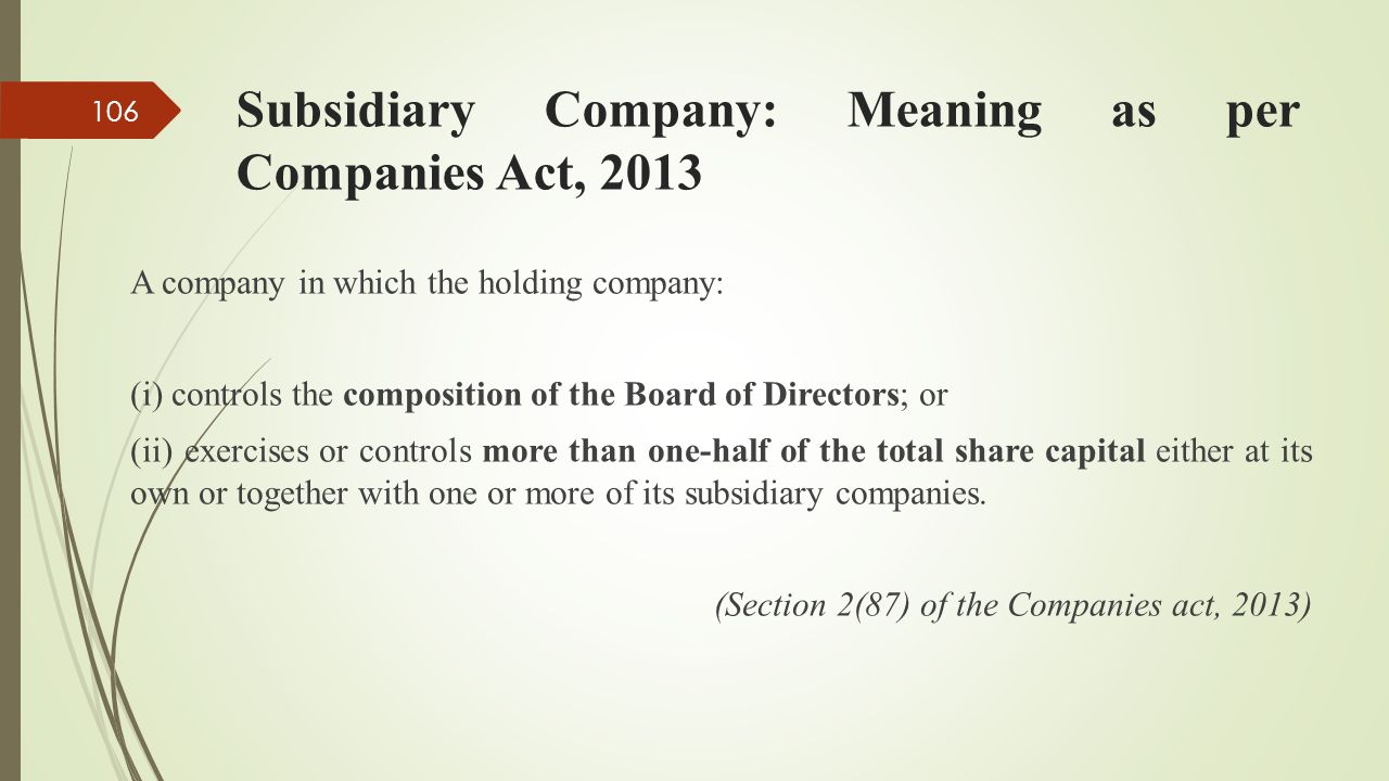 Subsidiary Company: Meaning as per Companies Act, 2013 A company in which the holding company: (i) controls the composition of the Board of Directors;