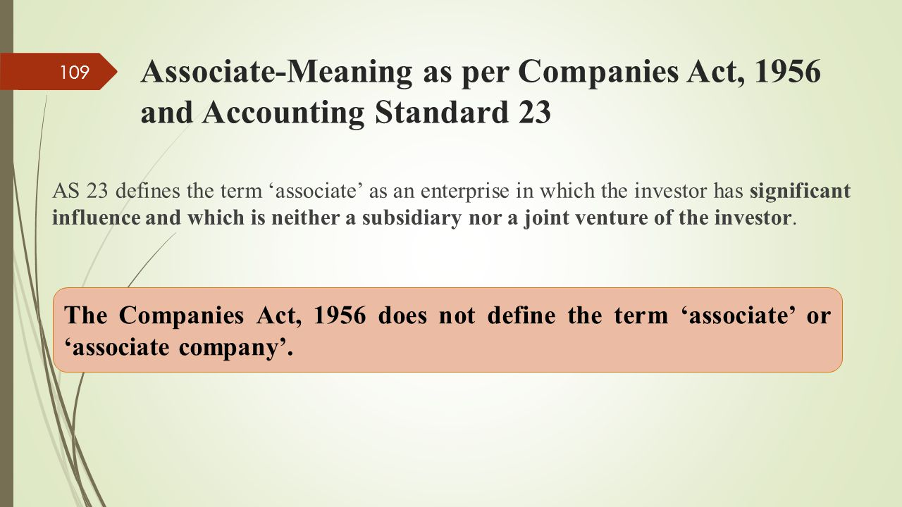 Associate-Meaning as per Companies Act, 1956 and Accounting Standard 23 AS 23 defines the term 'associate' as an enterprise in which the investor has