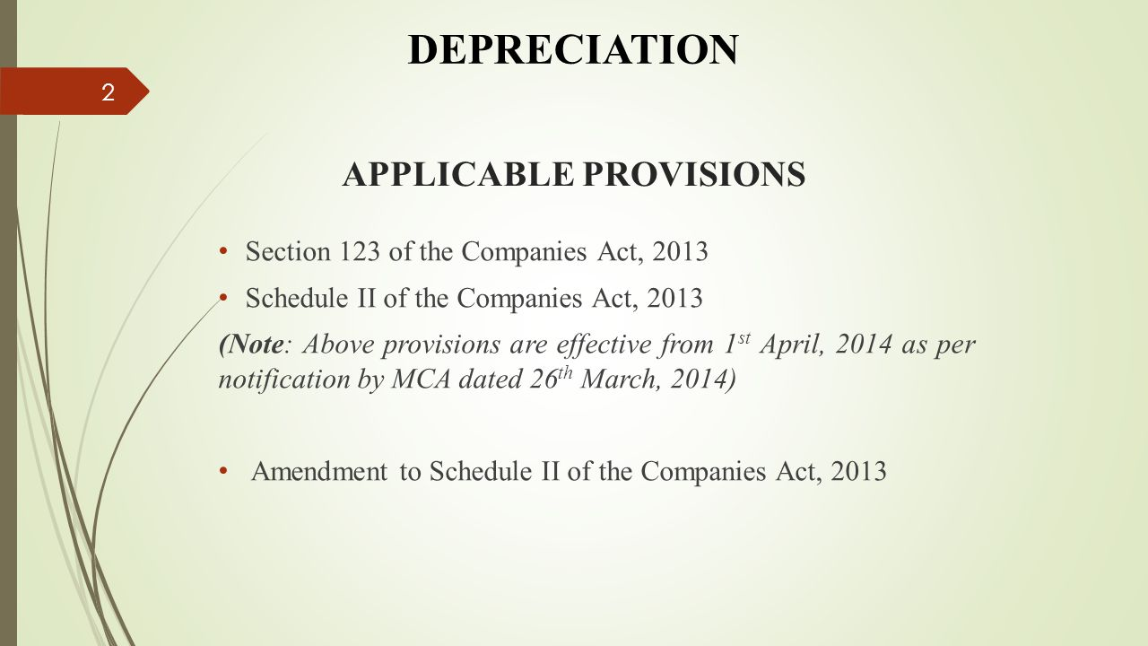 APPLICABLE PROVISIONS Section 123 of the Companies Act, 2013 Schedule II of the Companies Act, 2013 (Note: Above provisions are effective from 1 st Ap