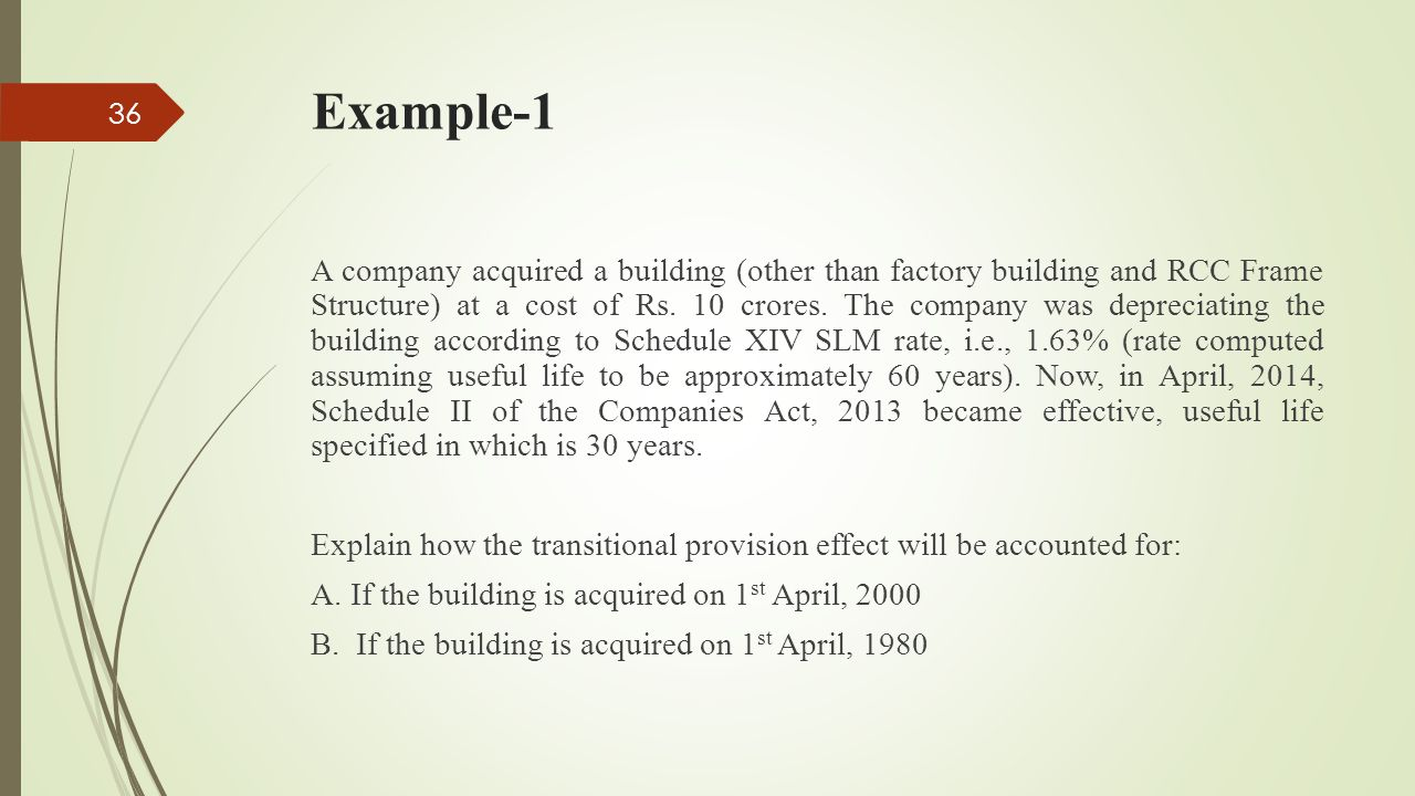 Example-1 A company acquired a building (other than factory building and RCC Frame Structure) at a cost of Rs. 10 crores. The company was depreciating