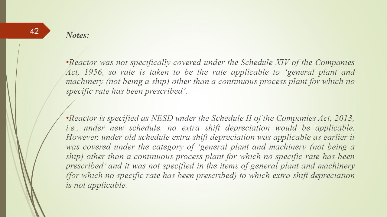 Notes: Reactor was not specifically covered under the Schedule XIV of the Companies Act, 1956, so rate is taken to be the rate applicable to 'general