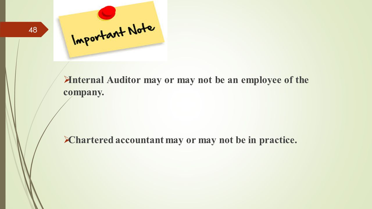  Internal Auditor may or may not be an employee of the company.  Chartered accountant may or may not be in practice. 48