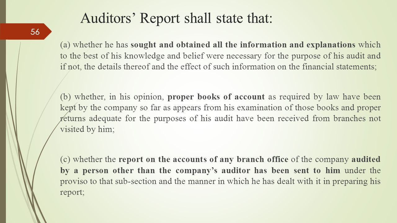 Auditors' Report shall state that: (a) whether he has sought and obtained all the information and explanations which to the best of his knowledge and