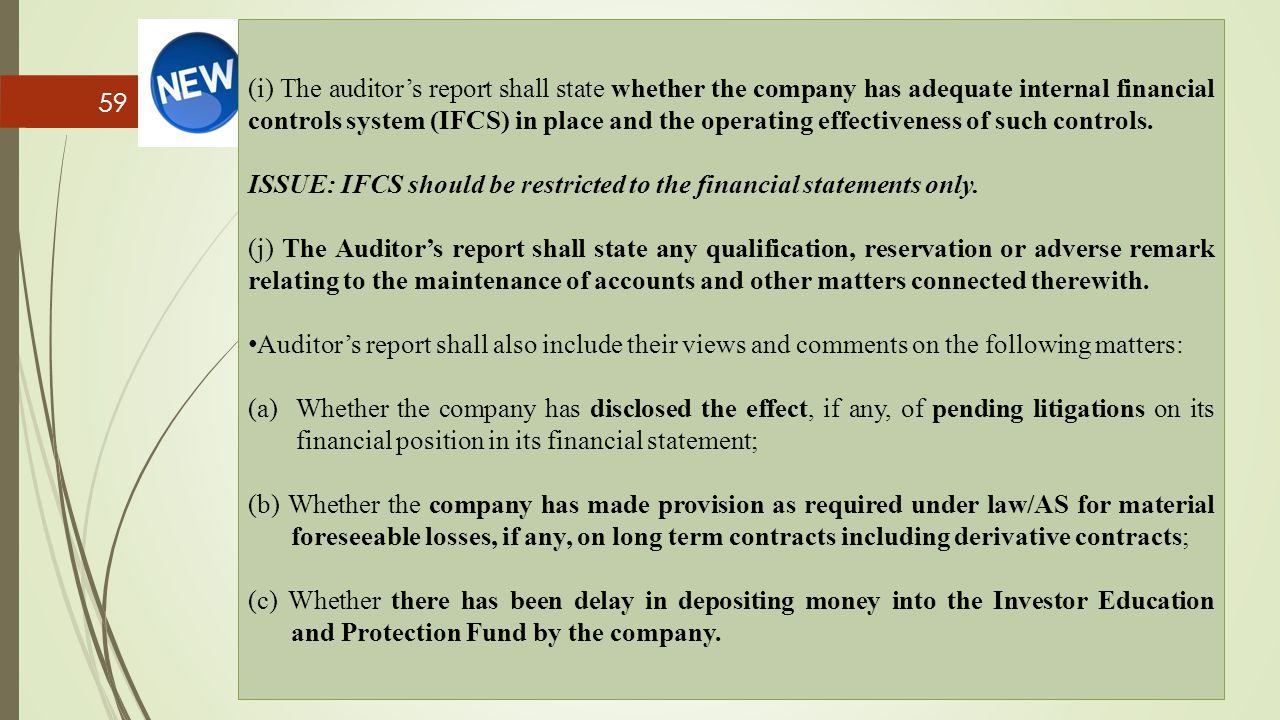 59 (i) The auditor's report shall state whether the company has adequate internal financial controls system (IFCS) in place and the operating effectiv