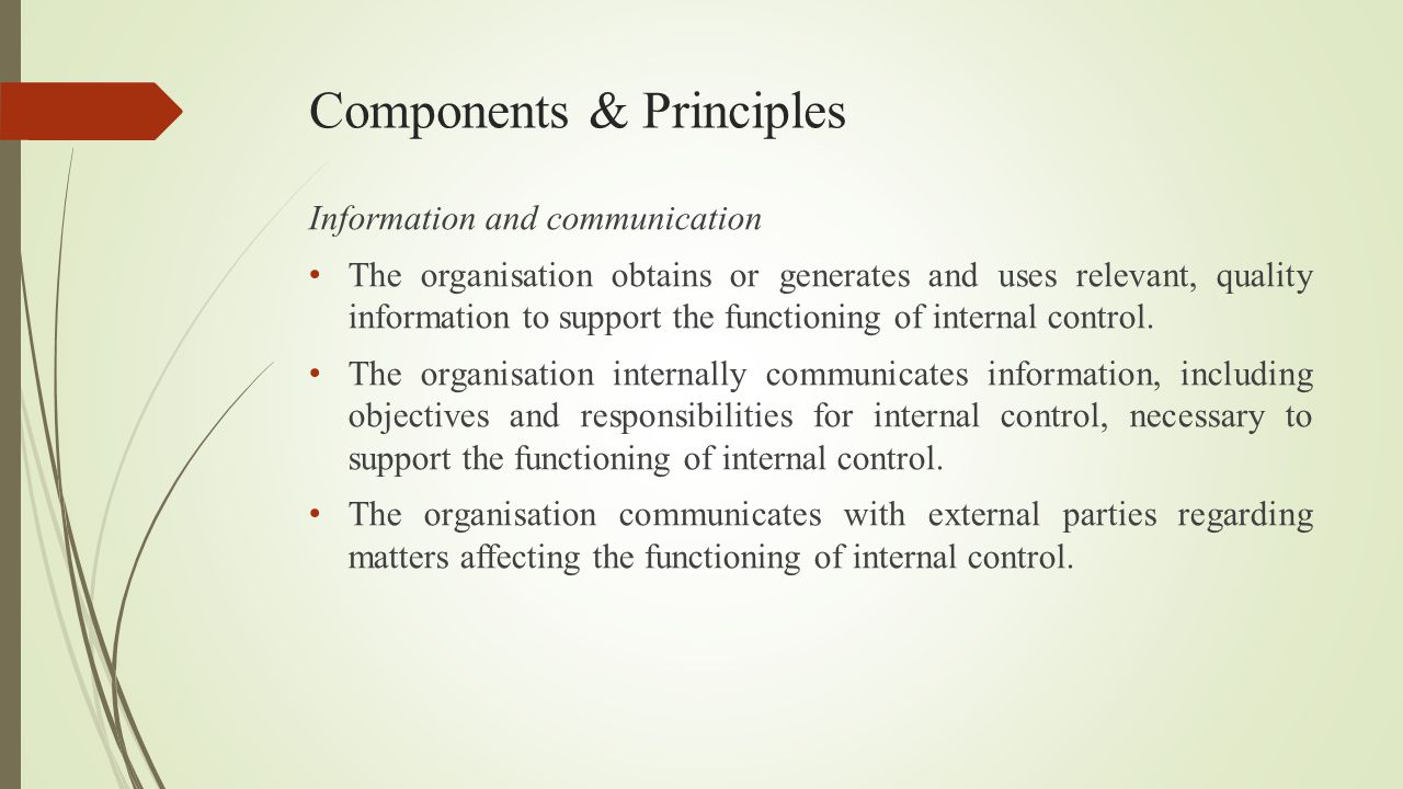 Components & Principles Information and communication The organisation obtains or generates and uses relevant, quality information to support the func