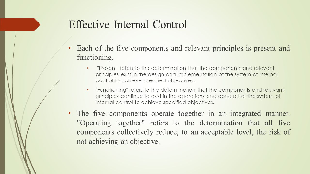 Effective Internal Control Each of the five components and relevant principles is present and functioning.