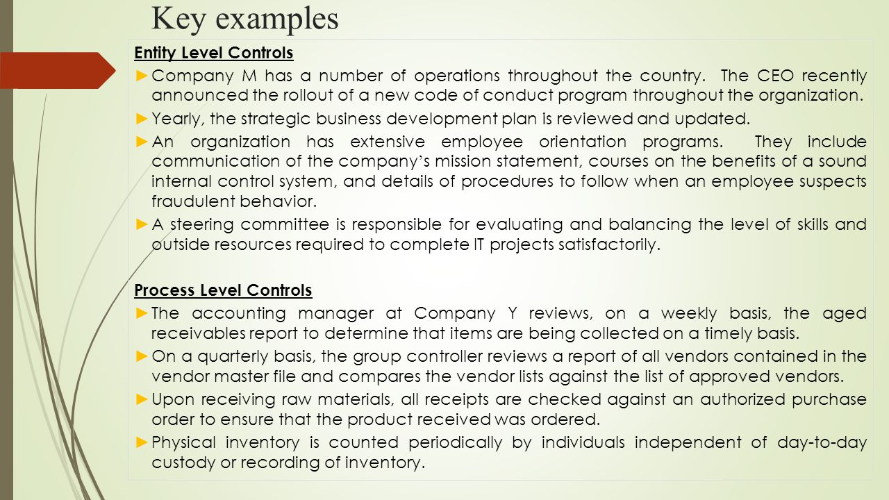 Key examples Entity Level Controls ► Company M has a number of operations throughout the country. The CEO recently announced the rollout of a new code