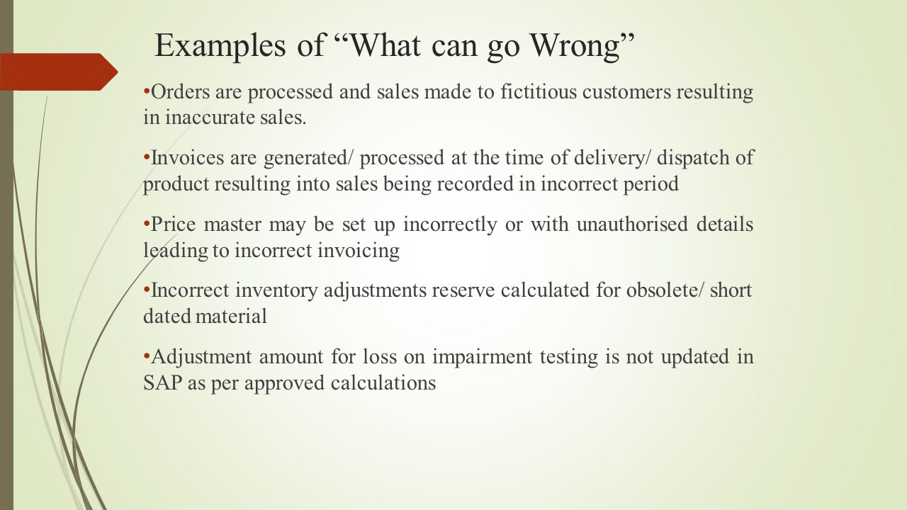 """Examples of """"What can go Wrong"""" Orders are processed and sales made to fictitious customers resulting in inaccurate sales. Invoices are generated/ pro"""