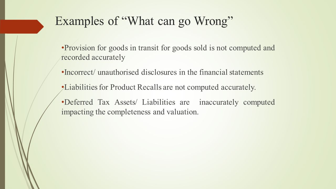"""Examples of """"What can go Wrong"""" Provision for goods in transit for goods sold is not computed and recorded accurately Incorrect/ unauthorised disclosu"""