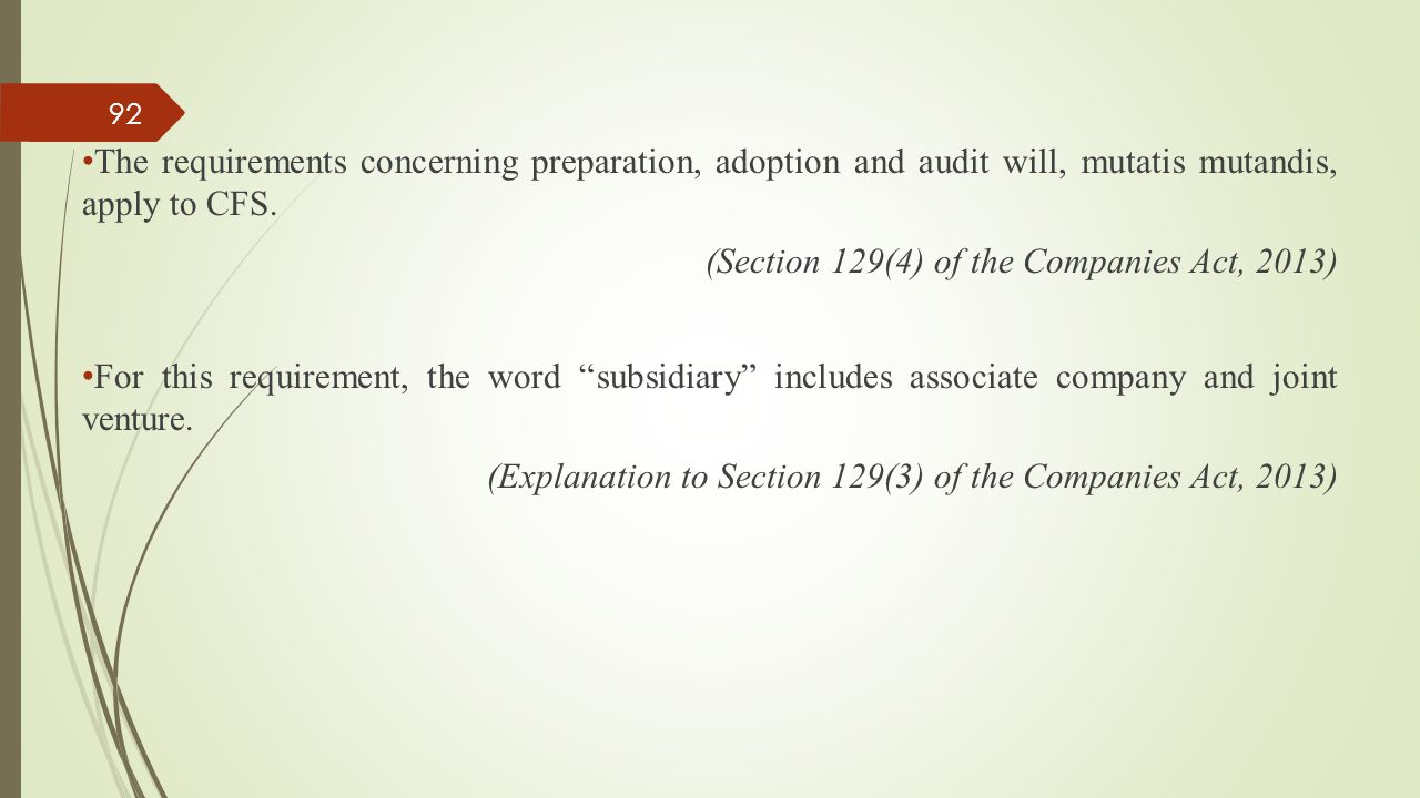 The requirements concerning preparation, adoption and audit will, mutatis mutandis, apply to CFS. (Section 129(4) of the Companies Act, 2013) For this