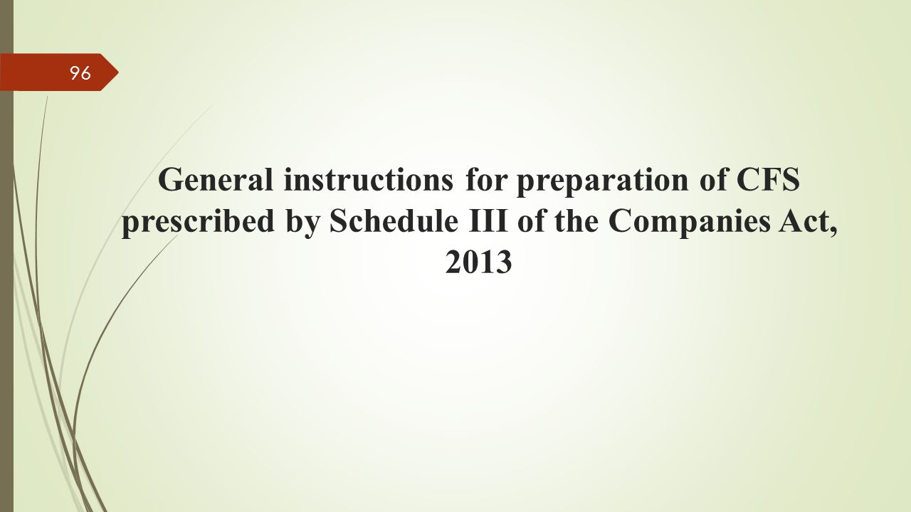General instructions for preparation of CFS prescribed by Schedule III of the Companies Act, 2013 96