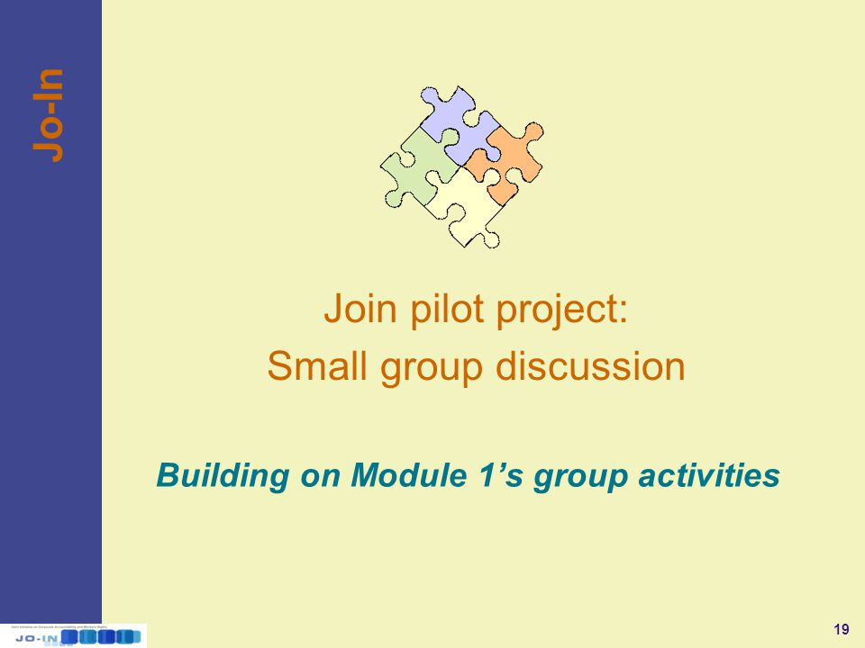 19 Join pilot project: Small group discussion Building on Module 1's group activities Jo-In