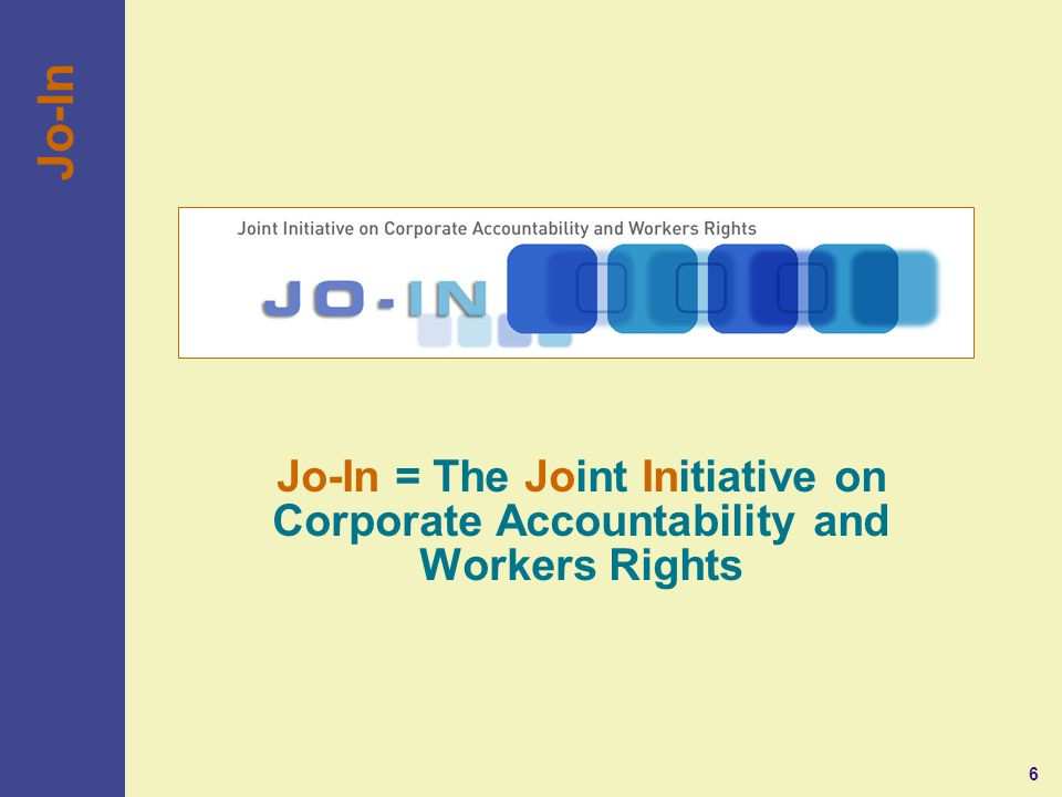6 Jo-In = The Joint Initiative on Corporate Accountability and Workers Rights Jo-In