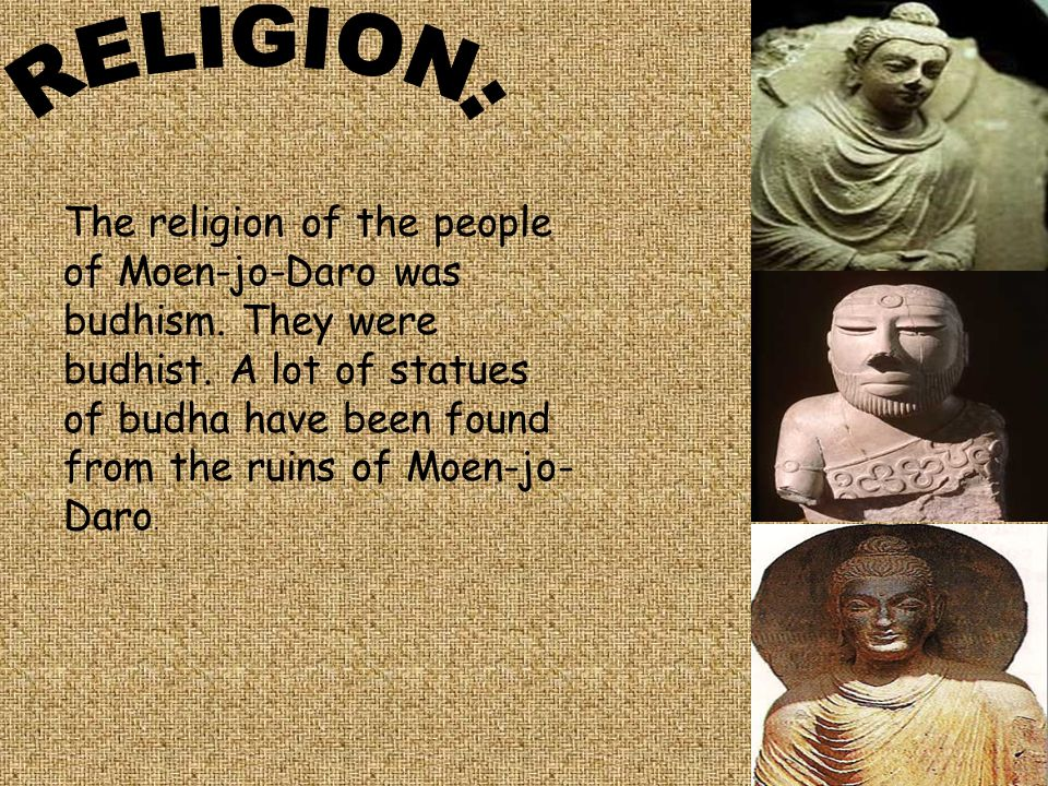 The religion of the people of Moen-jo-Daro was budhism.