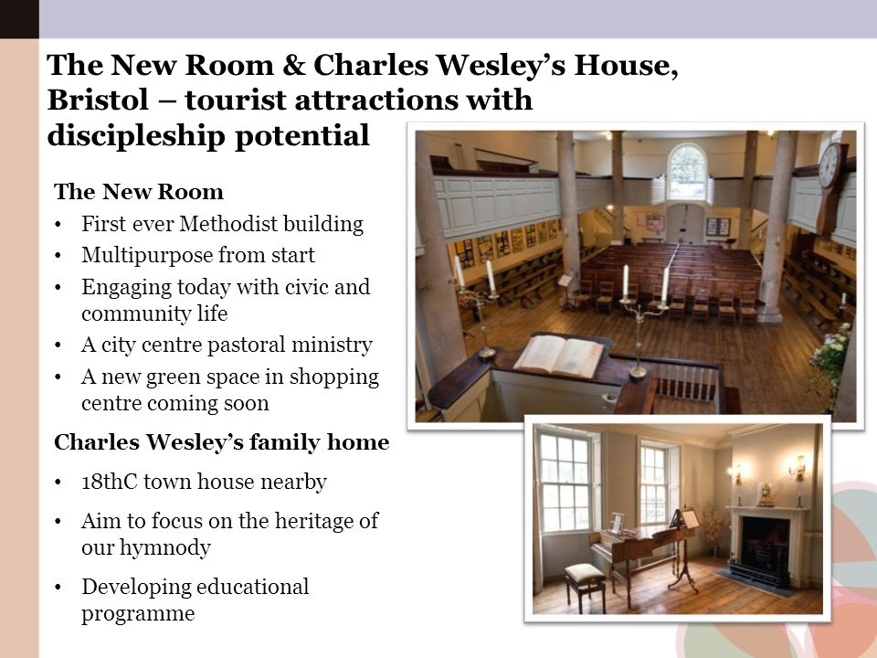 The New Room & Charles Wesley's House, Bristol – tourist attractions with discipleship potential The New Room First ever Methodist building Multipurpo