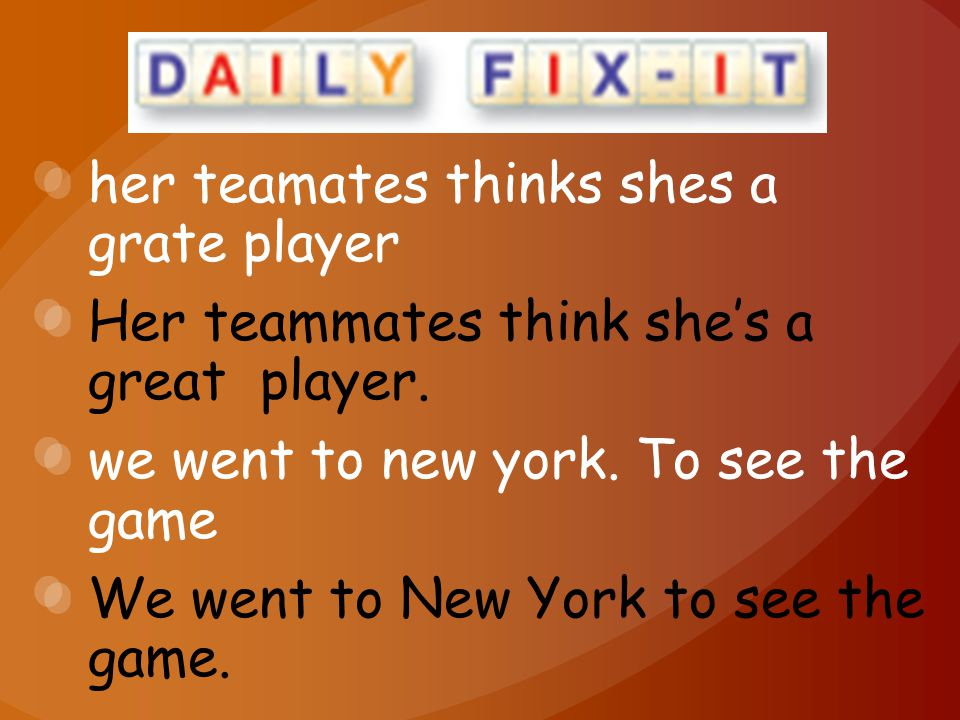 her teamates thinks shes a grate player Her teammates think she's a great player.