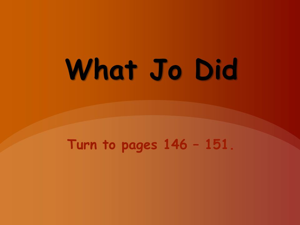 What Jo Did Turn to pages 146 – 151.