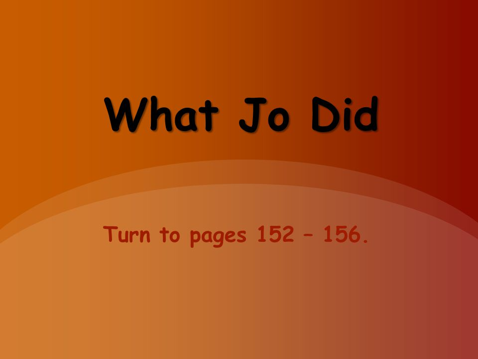What Jo Did Turn to pages 152 – 156.
