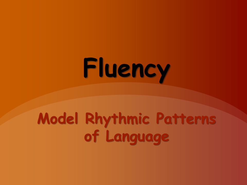 Fluency Model Rhythmic Patterns of Language