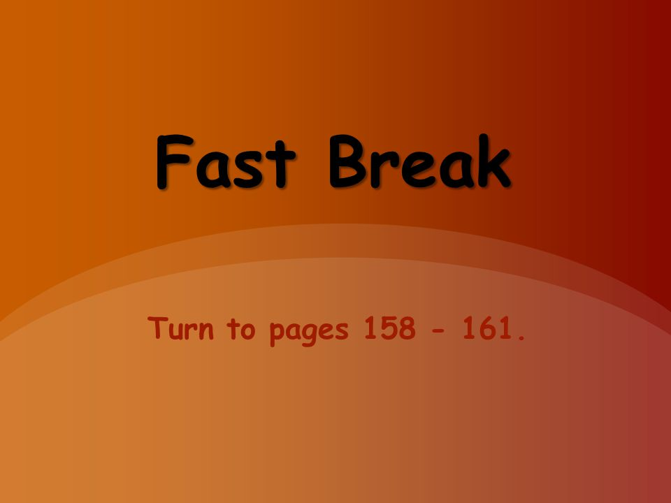 Fast Break Turn to pages 158 - 161.