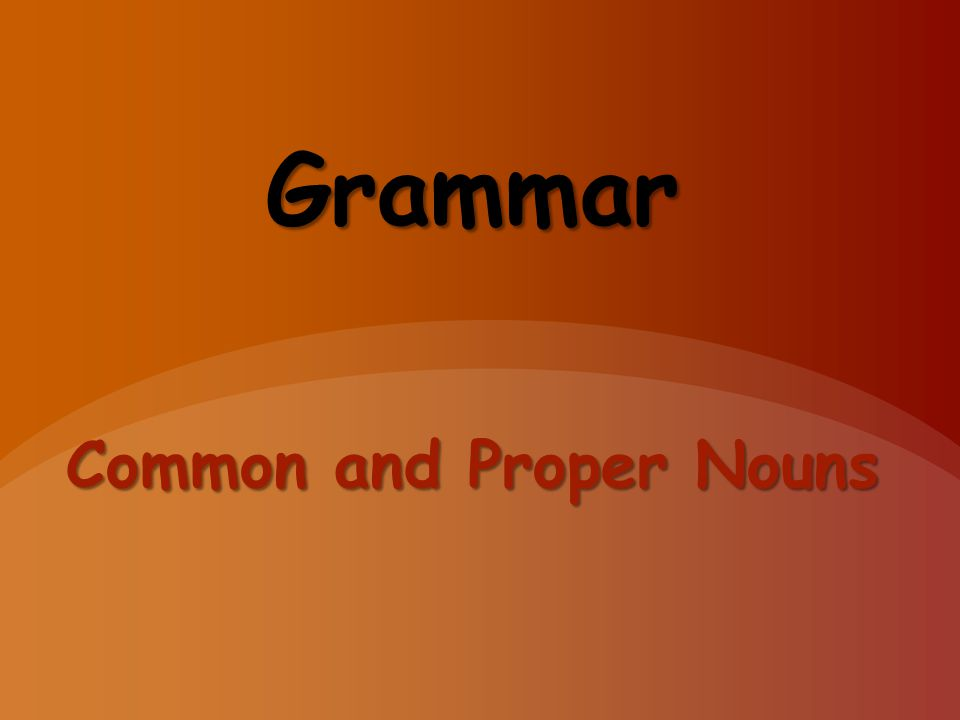 Grammar Common and Proper Nouns