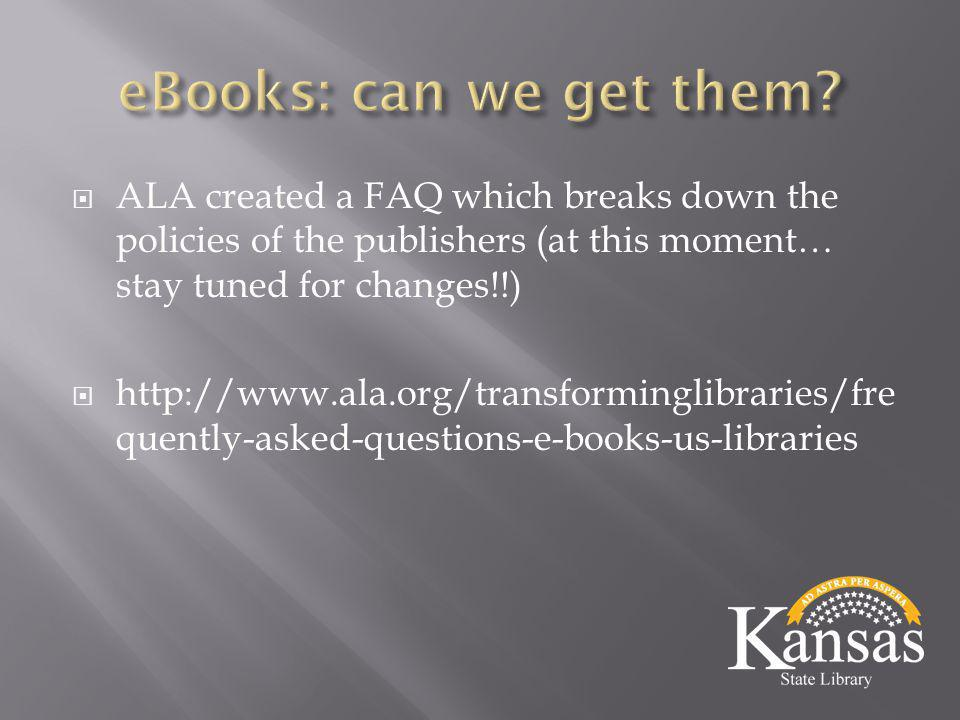 ALA created a FAQ which breaks down the policies of the publishers (at this moment… stay tuned for changes!!)  http://www.ala.org/transforminglibraries/fre quently-asked-questions-e-books-us-libraries