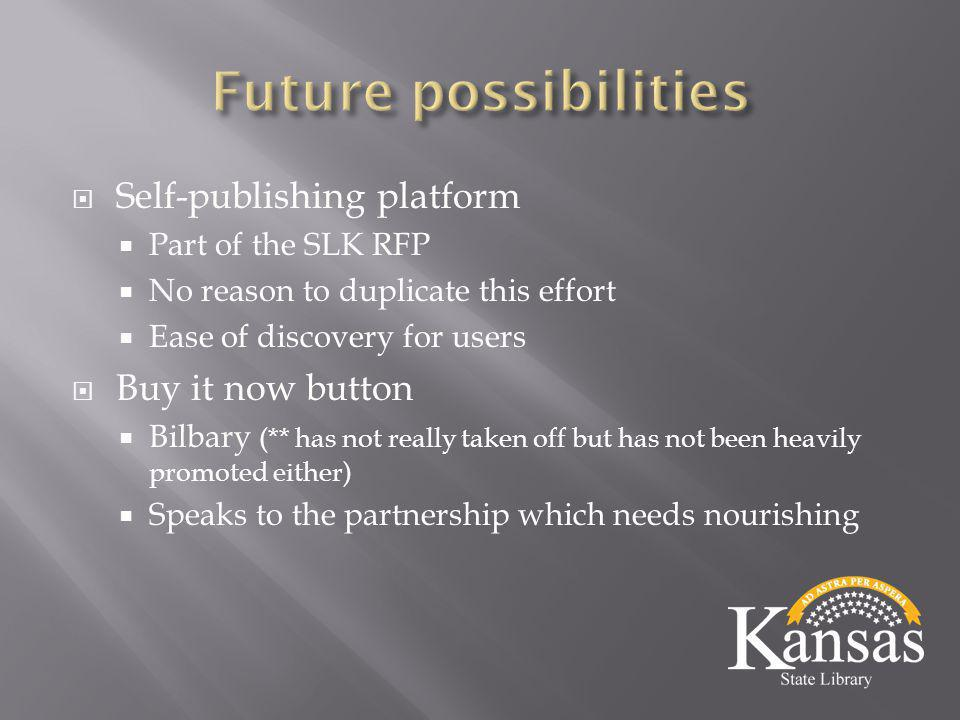  Self-publishing platform  Part of the SLK RFP  No reason to duplicate this effort  Ease of discovery for users  Buy it now button  Bilbary (** has not really taken off but has not been heavily promoted either)  Speaks to the partnership which needs nourishing
