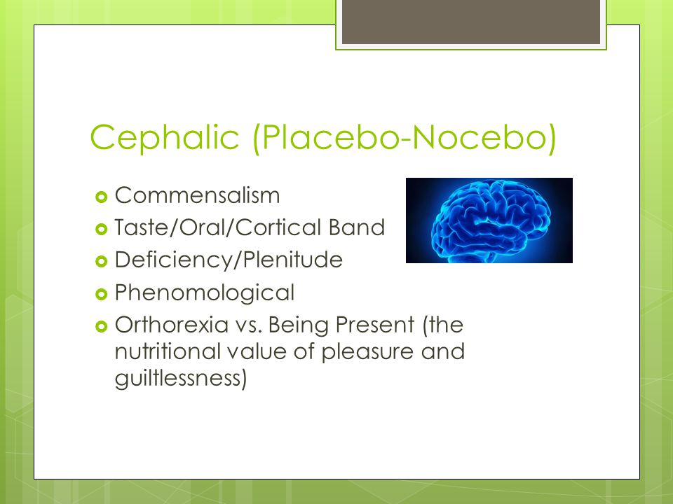 Cephalic (Placebo-Nocebo)  Commensalism  Taste/Oral/Cortical Band  Deficiency/Plenitude  Phenomological  Orthorexia vs.