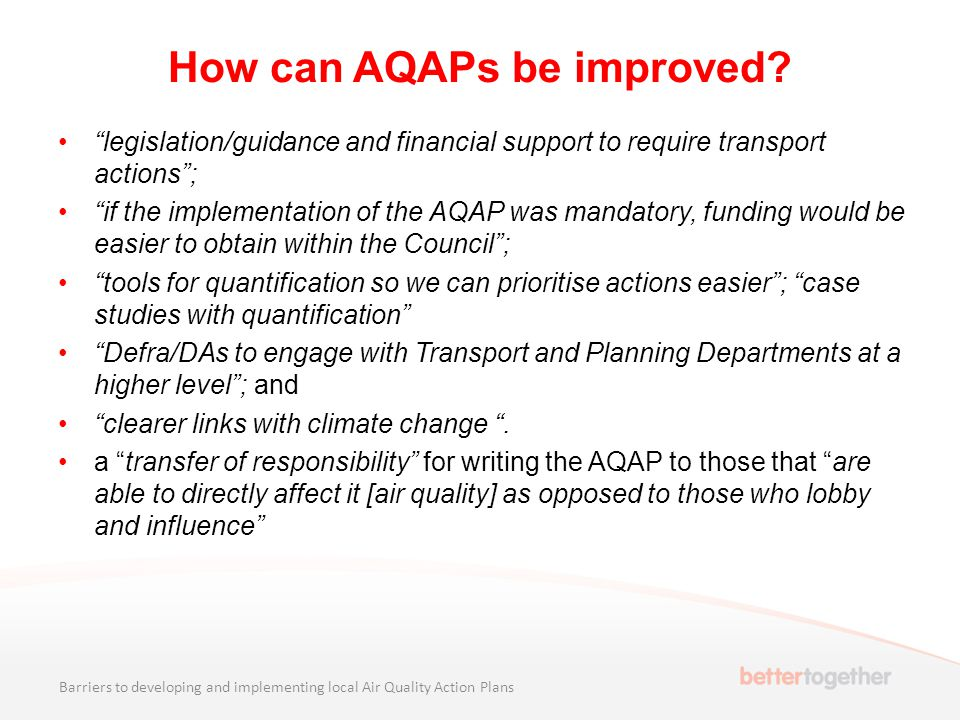 "How can AQAPs be improved? ""legislation/guidance and financial support to require transport actions""; ""if the implementation of the AQAP was mandatory"